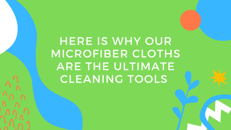 Here is Why Our Microfiber Cloths are the Ultimate Cleaning tools